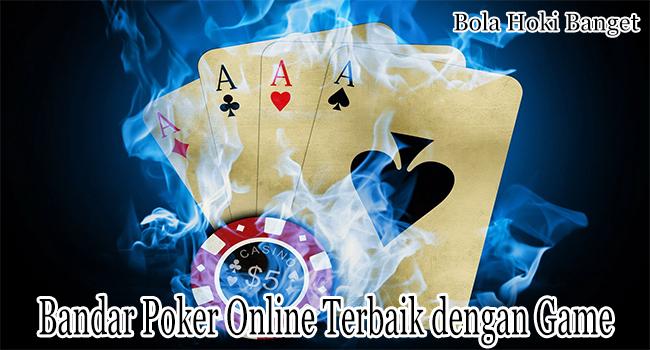 Bandar Poker Online Terbaik dengan Game dan Kelebihan Terupdate