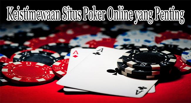 Keistimewaan Situs Poker Online yang Penting Untuk Diketahui