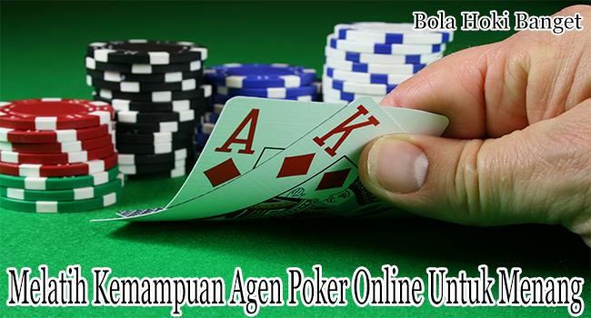 Melatih Kemampuan Agen Poker Online Untuk Menang Besar