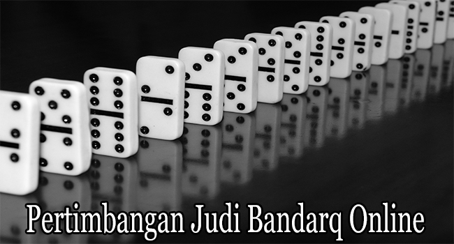 Pertimbangan Judi Bandarq Online Agar Bermain Lancar