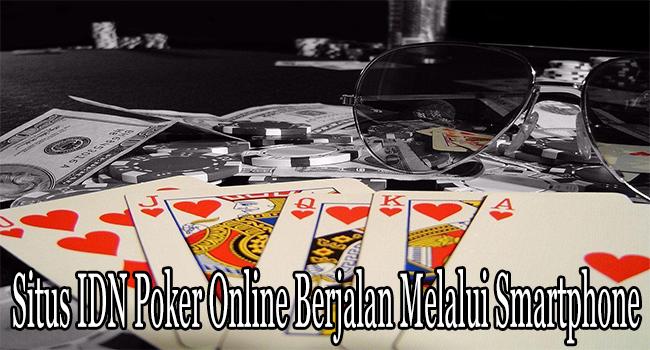 Situs IDN Poker Online Berjalan Melalui Smartphone Penuh Kemudahan